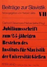 Jubilaeumsschrift Zum 25-Jaehrigen Bestehen Des Instituts Fuer Slavistik Der Universitaet Giessen