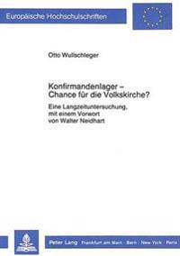 Konfirmandenlager - Chance Fuer Die Volkskirche?: Eine Langzeituntersuchung, Mit Einem Vorwort Von Walter Neidhart
