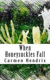 When Honeysuckles Fall: A Short Story Collection