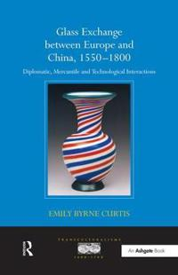Glass Exchange Between Europe and China, 1550–1800