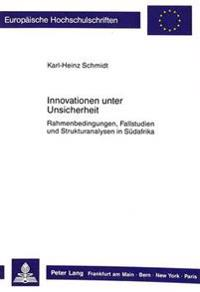 Innovationen Unter Unsicherheit: Rahmenbedingungen, Fallstudien Und Strukturanalysen in Suedafrika