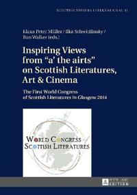 Inspiring Views from «a' the Airts» on Scottish Literatures, Art and Cinema: The First World Congress of Scottish Literatures in Glasgow 2014