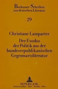 Der Exodus Der Politik Aus Der Bundesrepublikanischen Gegenwartsliteratur