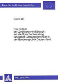 Der Einfluss Der Zweitsprache (Deutsch) Auf Die Sprachentwicklung Tuerkischer Gastarbeiterkinder in Der Bundesrepublik Deutschland