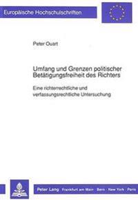 Umfang Und Grenzen Politischer Betaetigungsfreiheit Des Richters: Eine Richterrechtliche Und Verfassungsrechtliche Untersuchung