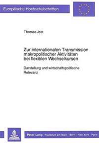 Zur Internationalen Transmission Makropolitischer Aktivitaeten Bei Flexiblen Wechselkursen: Darstellung Und Wirtschaftspolitische Relevanz