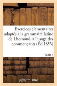Exercices Elementaires Adaptes a la Grammaire Latine de Lhomond, Partie 3