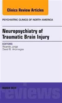 Neuropsychiatry of Traumatic Brain Injury, An Issue of Psychiatric Clinics of North America