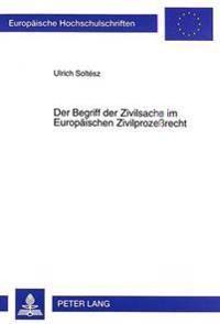 Der Begriff Der Zivilsache Im Europaeischen Zivilprozessrecht: Zur Auslegung Von Art. 1 ABS. 1 Eugvue