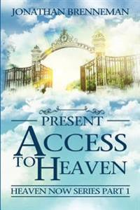 Present Access to Heaven