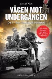 Vägen mot undergången. Del 1 Från Charkov till Stalingrad