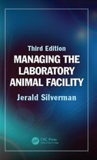 Managing the Laboratory Animal Facility, Third Edition