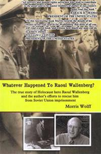 Whatever Happened to Raoul Wallenberg?: The True Story of Holocaust Hero Raul Wallenberg and the Author's Efforts to Rescue Him from Soviet Union Impr