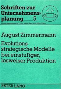 Evolutionsstrategische Modelle Bei Einstufiger, Losweiser Produktion: Simultane Programm-, Losgroessen- Und Lossequenzplanung Mit Hilfe Der Simulation