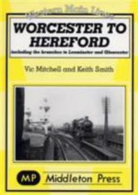 Worcester to hereford - including the branches to leominster & gloucester