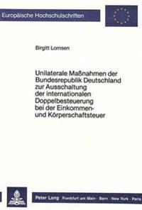 Unilaterale Massnahmen Der Bundesrepublik Deutschland Zur Ausschaltung Der Internationalen Doppelbesteuerung Bei Der Einkommen- Und Koerperschaftsteue