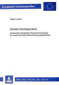 Soziale Interdependenz: Computerunterstuetzte Theorieentwicklung Fuer Experimentelle Entscheidungssituationen
