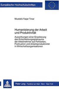 Humanisierung Der Arbeit Und Produktivitaet: Auswirkungen Einer Erweiterung Des Entscheidungsspielraums Der Arbeitnehmer Auf Fehlzeiten, Fluktuation U