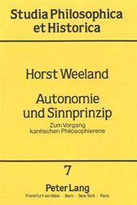 Autonomie Und Sinnprinzip: Zum Vorgang Kantischen Philosophierens