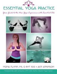 Essential Yoga Practice: Your Guide to the New Yoga Experience with Essential Oils