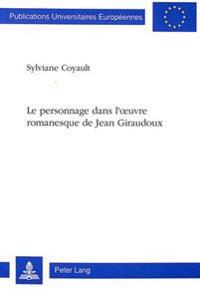 Le Personnage Dans L'Oeuvre Romanesque de Jean Giraudoux