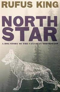 North Star - A Dog Story of the Canadian Northwest