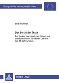 Der Zerfall Der Texte: Zur Struktur Des Haesslichen, Boesen Und Schlechten in Der Russischen Literatur Des 20. Jahrhunderts