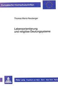 Lebensorientierung Und Religioese Deutungssysteme: Zu Den Voraussetzungen Des Religionsunterrichts an Der Gymnasialen Oberstufe