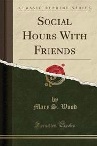 Social Hours with Friends (Classic Reprint)