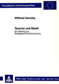Taverne Und Markt: Ein Beitrag Zur Stadtgeschichtsforschung