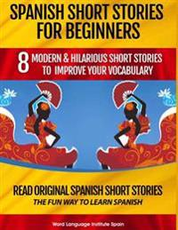 Spanish Short Stories for Beginners: 8 Modern & Hilarious Short Stories to Improve Your Vocabulary: Read Original Spanish Short Stories the Fun Way to