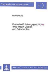 Deutsche Erziehungsgeschichte 1945-1985 in Quellen Und Dokumenten: Paedagogische Chancen Der Pluralen Demokratie