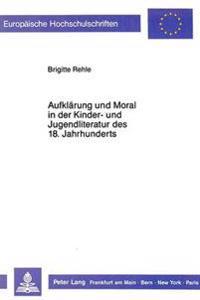 Aufklaerung Und Moral in Der Kinder- Und Jugendliteratur Des 18. Jahrhunderts: Philosophische Und Poetologische Grundlagen, Untersucht an Ausgewaehlte
