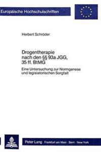 Drogentherapie Nach Den 93a Jgg, 35 Ff. Btmg: Eine Untersuchung Zur Normgenese Und Legislatorischen Sorgfalt