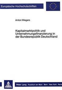 Kapitalmarktpolitik Und Unternehmungsfinanzierung in Der Bundesrepublik Deutschland