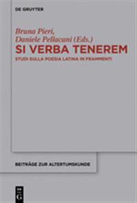 Si Verba Tenerem: Studi Sulla Poesia Latina in Frammenti