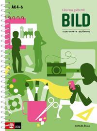 Lärarens guide till Bild : Teori, praktik, bedömning