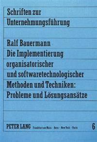 Die Implementierung Organisatorischer Und Softwaretechnologischer Methoden Und Techniken: Probleme Und Loesungsansaetze