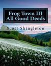 Frog Town III: All Good Deeds: All Good Deeds