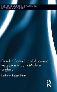 Gender, Speech, and Audience Reception in Early Modern England