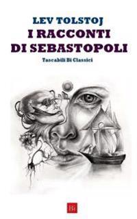I Racconti Di Sebastopoli (Edizione Tascabile)
