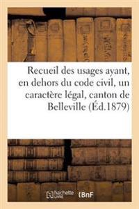 Recueil Des Usages Ayant, En Dehors Du Code Civil, Un Caractere Legal, Dans Le Canton de Belleville