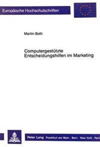 Computergestuetzte Entscheidungshilfen Im Marketing: Die Integration Informationsorientierter, Modellorientierter Und Wissensbasierter Ansaetze Im Rah