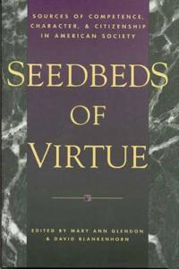 Seedbeds of Virtue: Sources of Competence, Character, and Citizenship in American Society