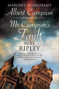 MR Campion's Fault: Margery Allingham's Albert Campion's New Mystery