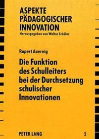 Die Funktion Des Schulleiters Bei Der Durchsetzung Schulischer Innovationen: Die Fuehrungsspezifische Konzeption Vom Routineorientierten Rollen- Und F