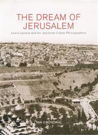 The Dream of Jerusalem ? Lewis Larsson and the American Colony Photographers