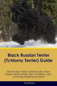 Black Russian Terrier (Tchiorny Terrier) Guide Black Russian Terrier Guide Includes