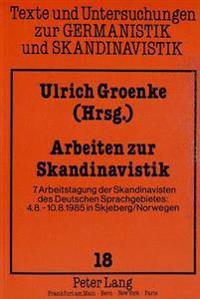 Arbeiten Zur Skandinavistik: 7. Arbeitstagung Der Skandinavisten Des Deutschen Sprachgebietes: 4.8.-10.8.1985 in Skjeberg/Norwegen