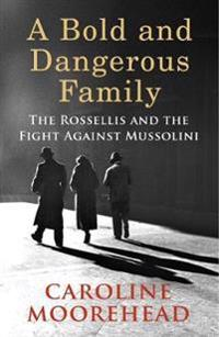 Bold and dangerous family - the rossellis and the fight against mussolini